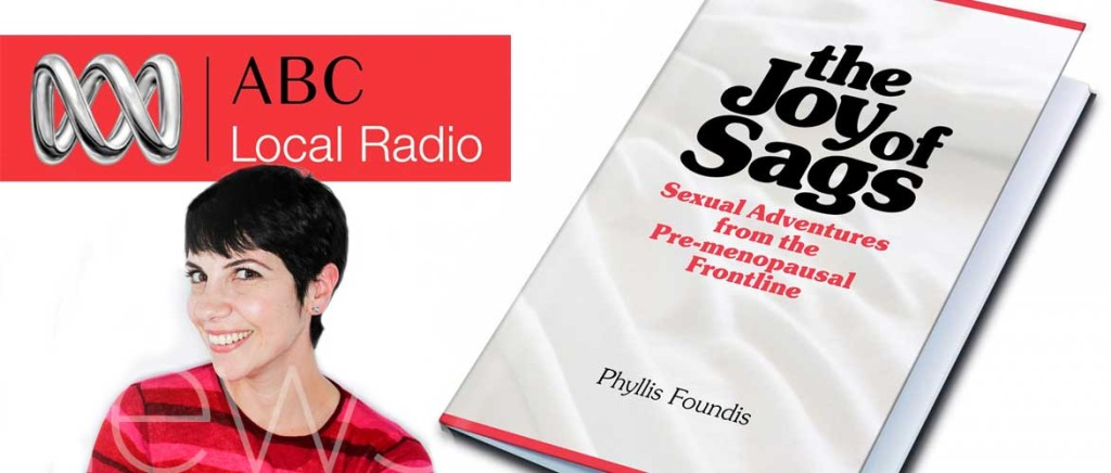 """Phyllis Foundis  discusses her new book  """"The Joy of Sags"""". Australia-wide on  ABC Local Radio From 8.00pm AEST Tues. 9 Dec 2015."""